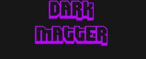 Trucchi The Dark Matter – materia oscura infinita!